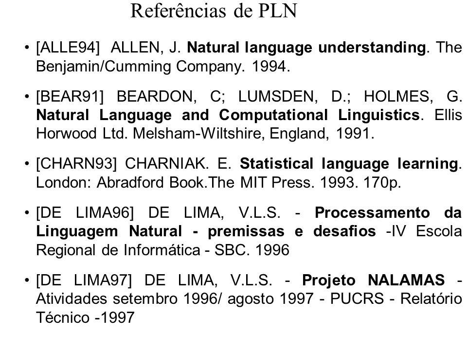 Referências de PLN [ALLE94] ALLEN, J. Natural language understanding. The Benjamin/Cumming Company. 1994.